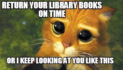 Meme Creator - Funny return your library books on time or i keep looking at you like this Meme Generator at MemeCreator.org!