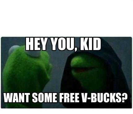 Meme Creator Funny Hey You Kid Want Some Free V Bucks Meme