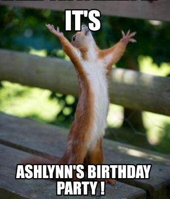 Meme Creator Funny It S Ashlynn S Birthday Party Meme Generator