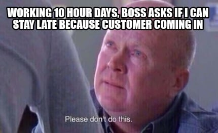 working-10-hour-days-boss-asks-if-i-can-stay-late-because-customer-coming-in