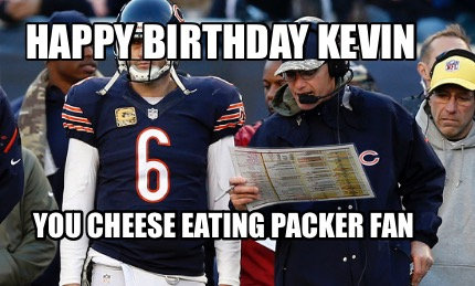 happy-birthday-kevin-you-cheese-eating-packer-fan