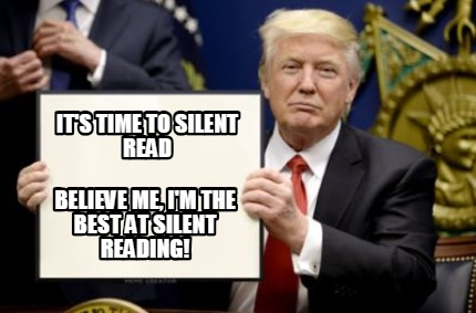 Meme Creator Funny It S Time To Silent Read Believe Me I M The Best At Silent Reading Meme Generator At Memecreator Org