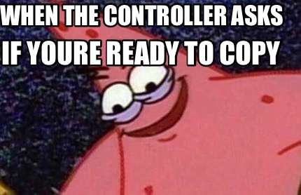when-the-controller-asks-if-youre-ready-to-copy