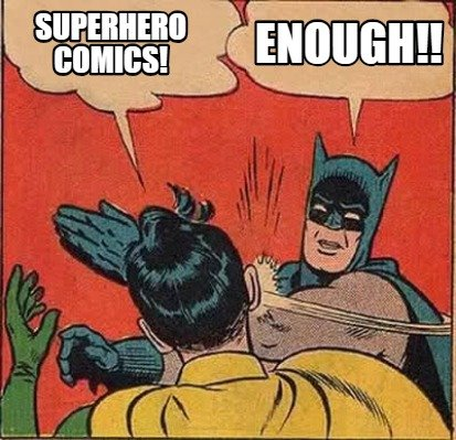Meme Creator - Funny Superhero Comics! Enough!! Meme