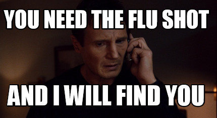 you-need-the-flu-shot-and-i-will-find-you