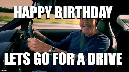 Meme Creator Funny Happy Birthday Lets Go For A Drive Meme