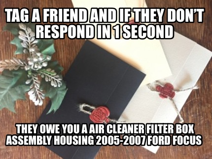 tag-a-friend-and-if-they-dont-respond-in-1-second-they-owe-you-a-air-cleaner-fil