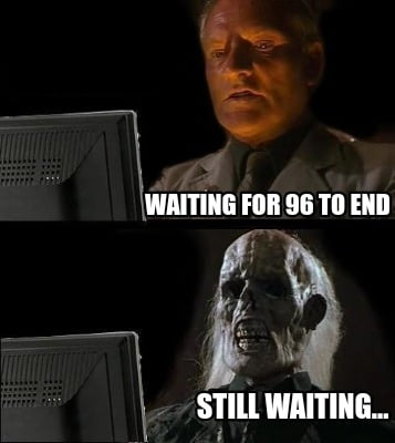 waiting-for-96-to-end-still-waiting