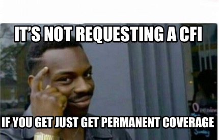 its-not-requesting-a-cfi-if-you-get-just-get-permanent-coverage