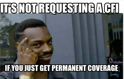 its-not-requesting-a-cfi-if-you-just-get-permanent-coverage
