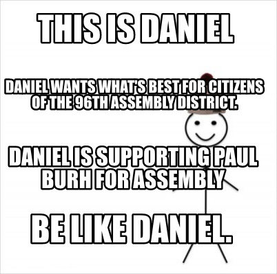 this-is-daniel-daniel-wants-whats-best-for-citizens-of-the-96th-assembly-distric