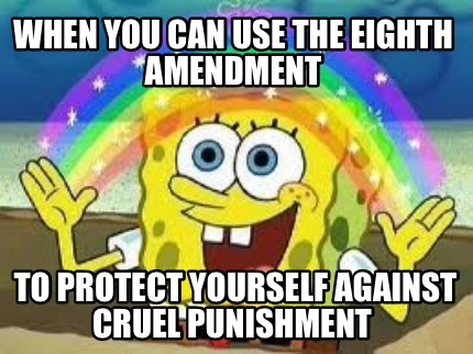 when-you-can-use-the-eighth-amendment-to-protect-yourself-against-cruel-punishme