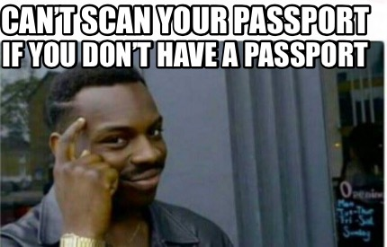 Meme Creator - Funny Can't scan your passport if you don't