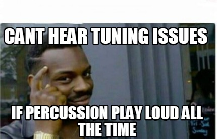 cant-hear-tuning-issues-if-percussion-play-loud-all-the-time