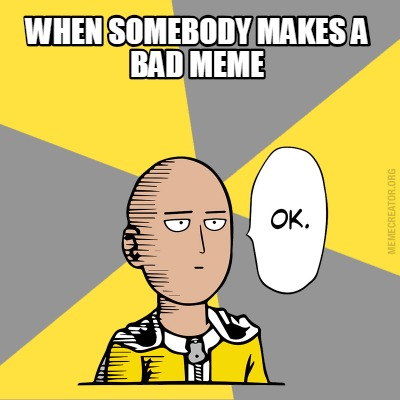 when-somebody-makes-a-bad-meme