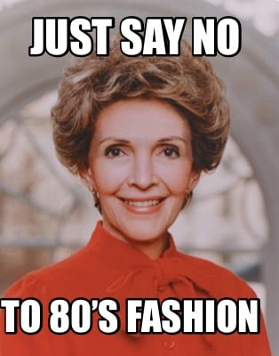 just-say-no-to-80s-fashion