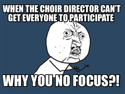 Meme Creator Funny When The Choir Director Cant Get Everyone To