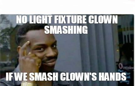 Meme Creator - Funny No Light fixture clown smashing if we smash