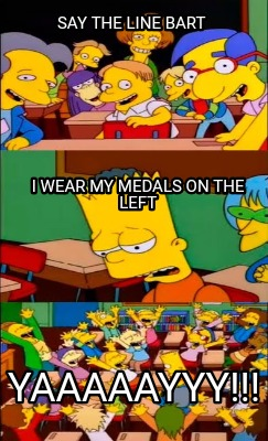 say-the-line-bart-i-wear-my-medals-on-the-left-yaaaaayyy
