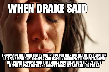 Meme Creator - Funny When Drake said I know another girl