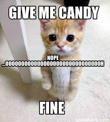 Meme Creator Funny Give Me Candy Nope
