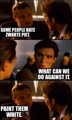 Meme Creator Funny Some People Hate Zwarte Piet What Can We Do