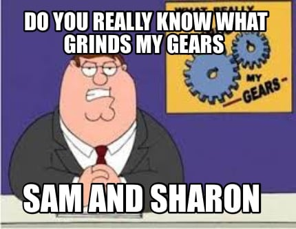 do-you-really-know-what-grinds-my-gears-sam-and-sharon