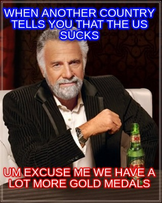 Meme Creator Funny When Another Country Tells You That The Us Sucks Um Excuse Me We Have A Lot More Meme Generator At Memecreator Org