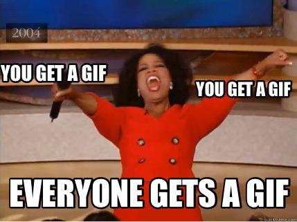 Meme Creator - Funny You get a gif Everyone gets a gif You