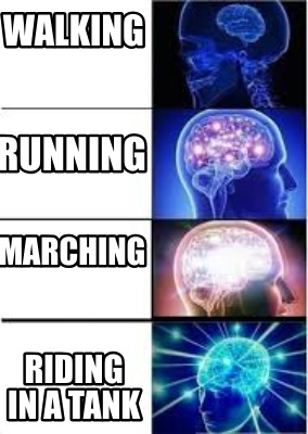 Meme Creator Funny Walking Riding In A Tank Running Marching Meme