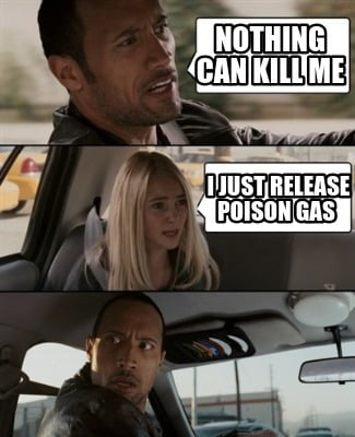 nothing-can-kill-me-i-just-release-poison-gas