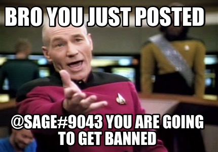 bro-you-just-posted-sage9043-you-are-going-to-get-banned
