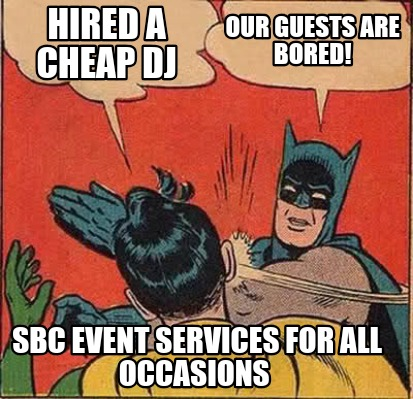 hired-a-cheap-dj-our-guests-are-bored-sbc-event-services-for-all-occasions