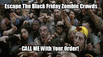 escape-the-black-friday-zombie-crowds-call-me-with-your-order