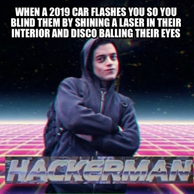 Meme Creator - Funny When a 2019 car flashes you so you