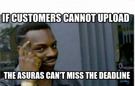 Meme Creator Funny If Customers Cannot Upload The Asuras Can T