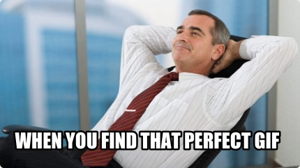 Meme Creator - Funny When you find that perfect gif Meme