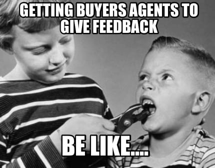 getting-buyers-agents-to-give-feedback-be-like