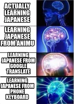 Meme Creator - Funny Actually learning japanese Learning japanese
