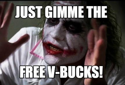 Meme Creator Funny Just Gimme The Free V Bucks Meme Generator At