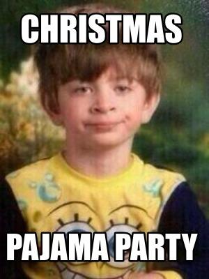 Meme Creator Funny Christmas Pajama Party Meme Generator At