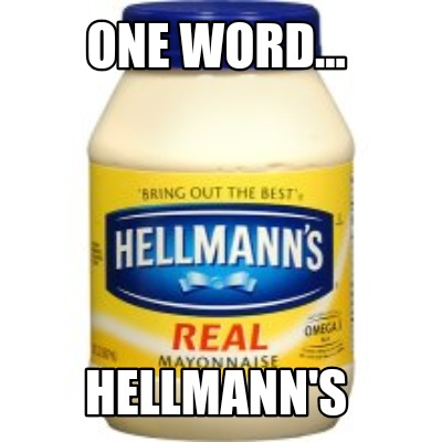 one-word...-hellmanns