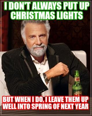 Christmas Light Meme.Meme Creator Funny I Don T Always Put Up Christmas Lights But When