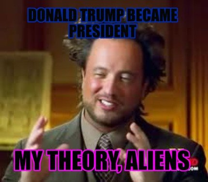 donald-trump-became-president-my-theory-aliens