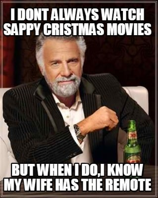 i-dont-always-watch-sappy-cristmas-movies-but-when-i-doi-know-my-wife-has-the-re