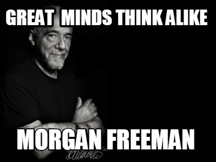 great-minds-think-alike-morgan-freeman