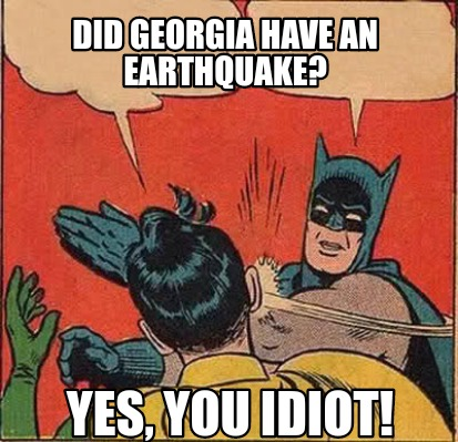 did-georgia-have-an-earthquake-yes-you-idiot