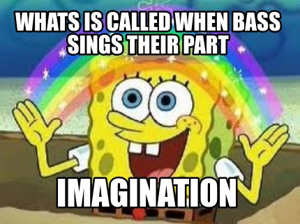 whats-is-called-when-bass-sings-their-part-imagination