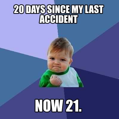 20-days-since-my-last-accident-now-21