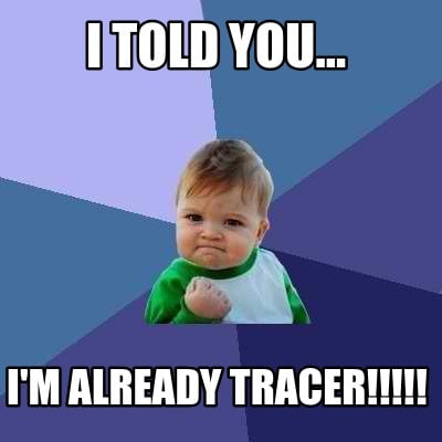 i-told-you...-im-already-tracer